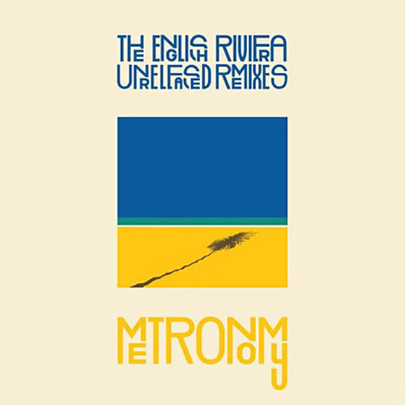 Metronomy The English Riviera Unreleased Remixes Artwork
