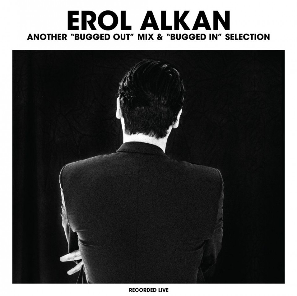 Another 'Bugged Out' & Another 'Bugged In' Selection - Erol Alkan