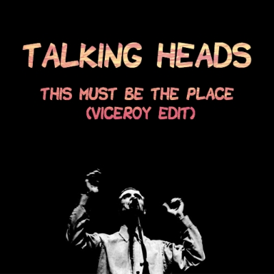 Talking Heads – This Must Be The Place (Viceroy Edit)
