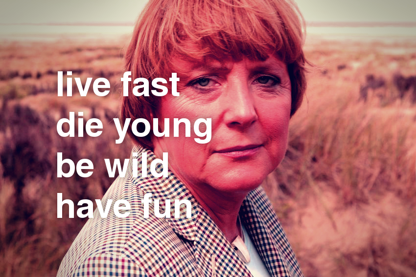 Hipster Merkel : Live Fast